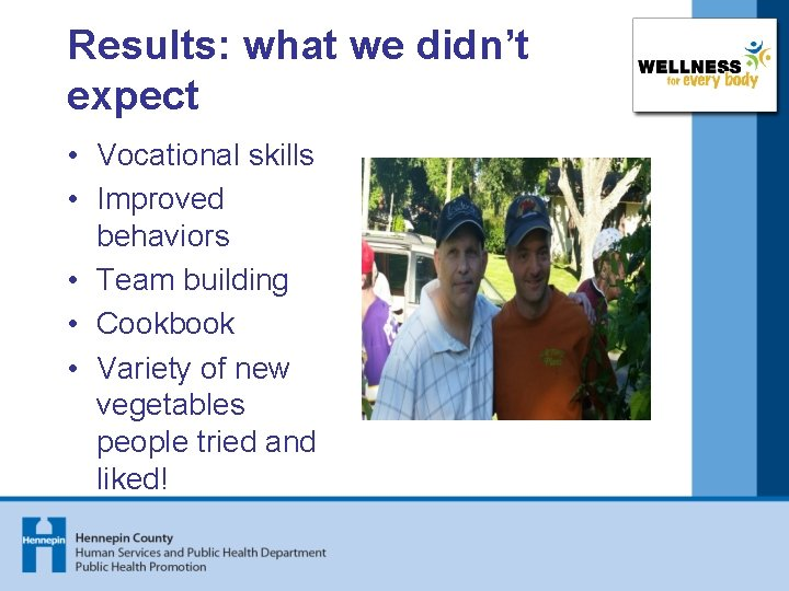 Results: what we didn't expect • Vocational skills • Improved behaviors • Team building