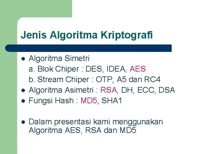 Jenis Algoritma Kriptografi l l Algoritma Simetri a. Blok Chiper : DES, IDEA, AES
