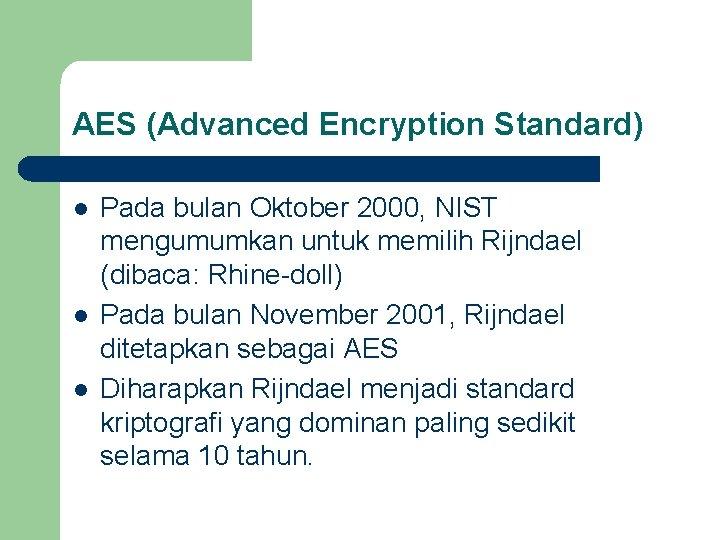 AES (Advanced Encryption Standard) l l l Pada bulan Oktober 2000, NIST mengumumkan untuk