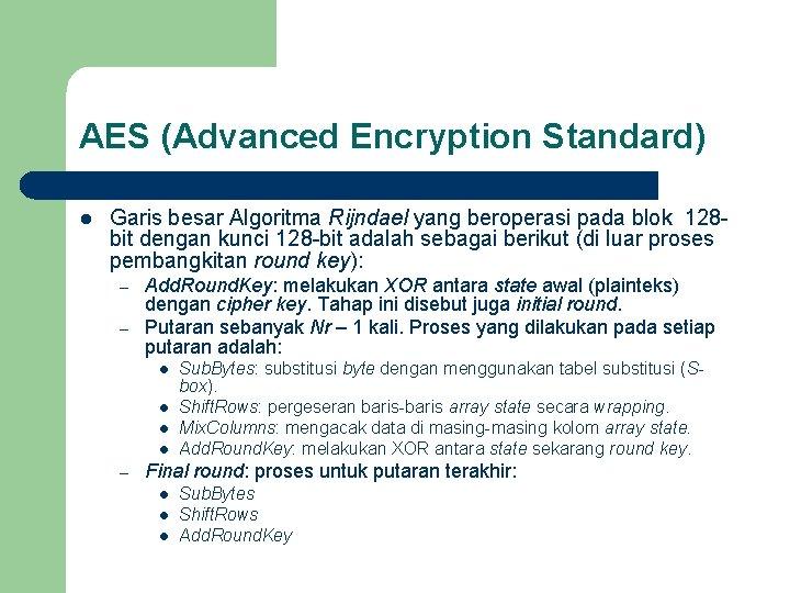 AES (Advanced Encryption Standard) l Garis besar Algoritma Rijndael yang beroperasi pada blok 128