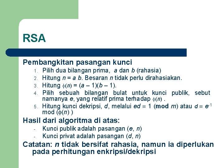 RSA Pembangkitan pasangan kunci 1. 2. 3. 4. 5. Pilih dua bilangan prima, a