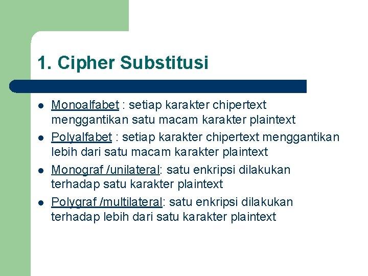 1. Cipher Substitusi l l Monoalfabet : setiap karakter chipertext menggantikan satu macam karakter