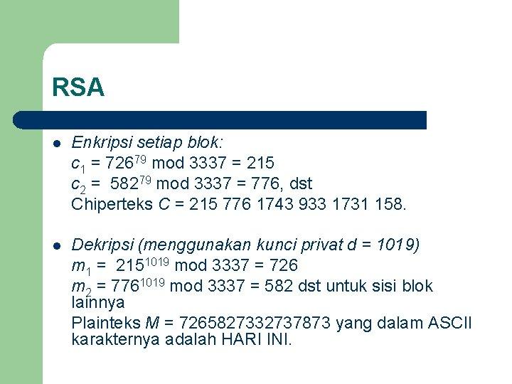 RSA l Enkripsi setiap blok: c 1 = 72679 mod 3337 = 215 c
