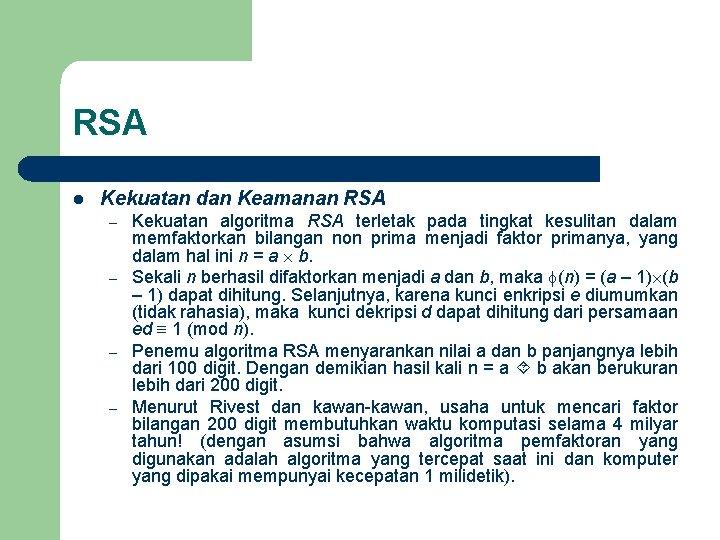 RSA l Kekuatan dan Keamanan RSA – – Kekuatan algoritma RSA terletak pada tingkat