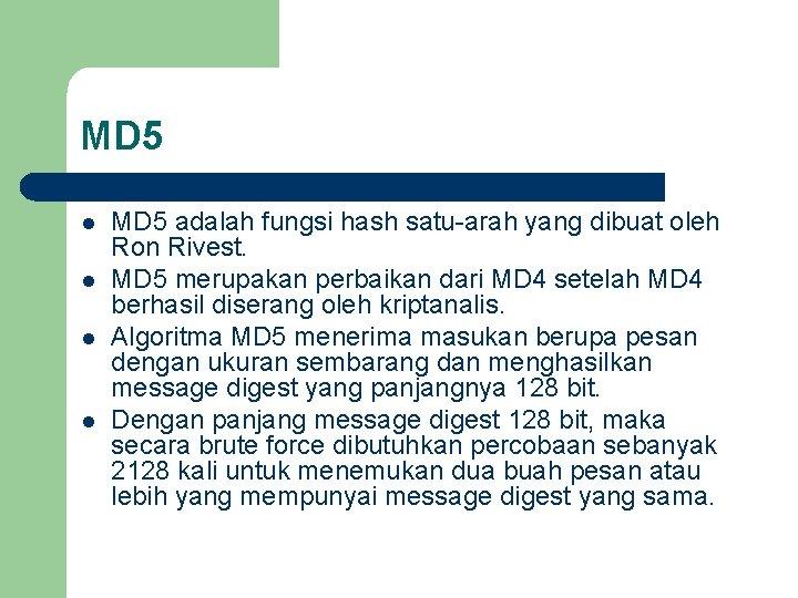 MD 5 l l MD 5 adalah fungsi hash satu-arah yang dibuat oleh Ron