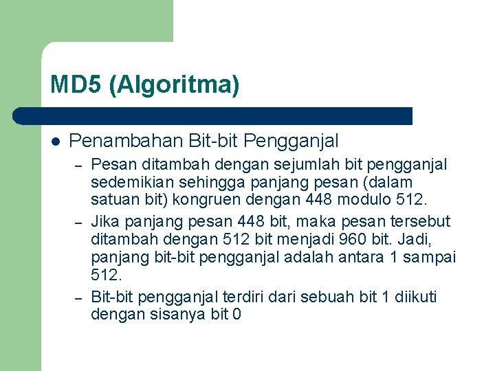MD 5 (Algoritma) l Penambahan Bit-bit Pengganjal – – – Pesan ditambah dengan sejumlah