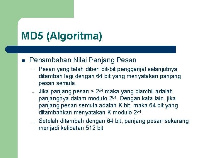 MD 5 (Algoritma) l Penambahan Nilai Panjang Pesan – – – Pesan yang telah
