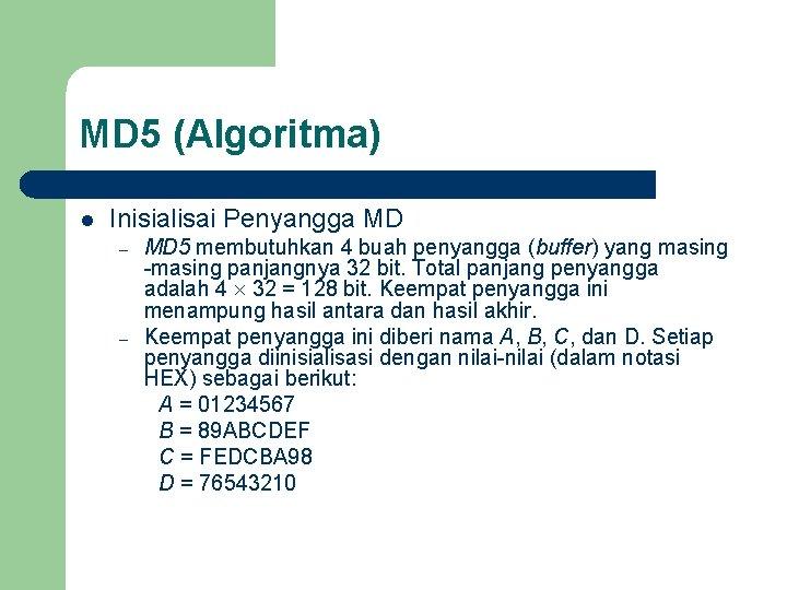 MD 5 (Algoritma) l Inisialisai Penyangga MD – – MD 5 membutuhkan 4 buah