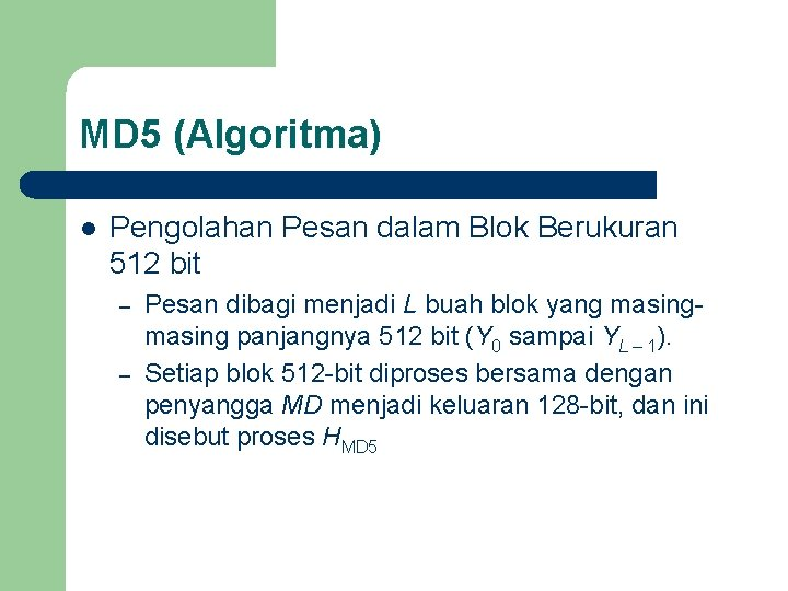MD 5 (Algoritma) l Pengolahan Pesan dalam Blok Berukuran 512 bit – – Pesan