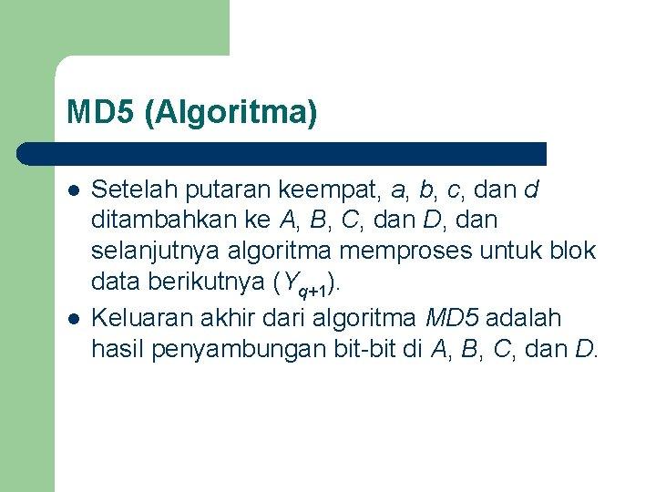 MD 5 (Algoritma) l l Setelah putaran keempat, a, b, c, dan d ditambahkan