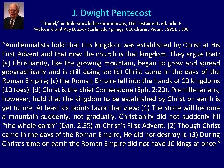 "J. Dwight Pentecost ""Daniel, "" in Bible Knowledge Commentary, Old Testament, ed. John F."