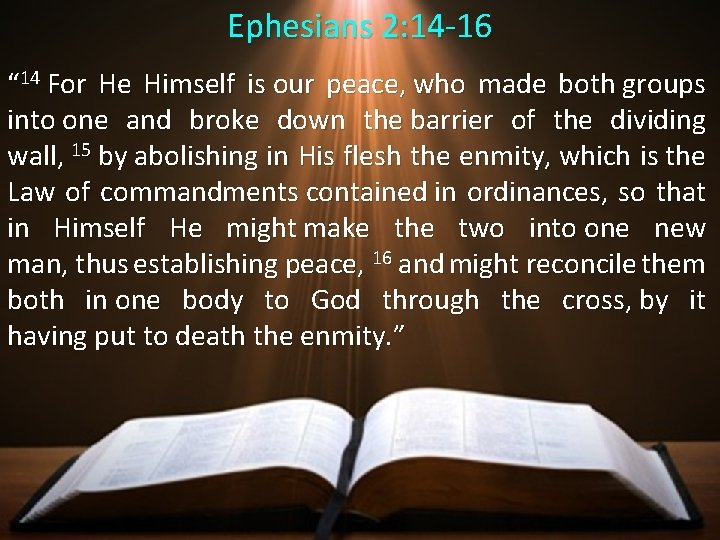 """Ephesians 2: 14 -16 """" 14 For He Himself is our peace, who made"""