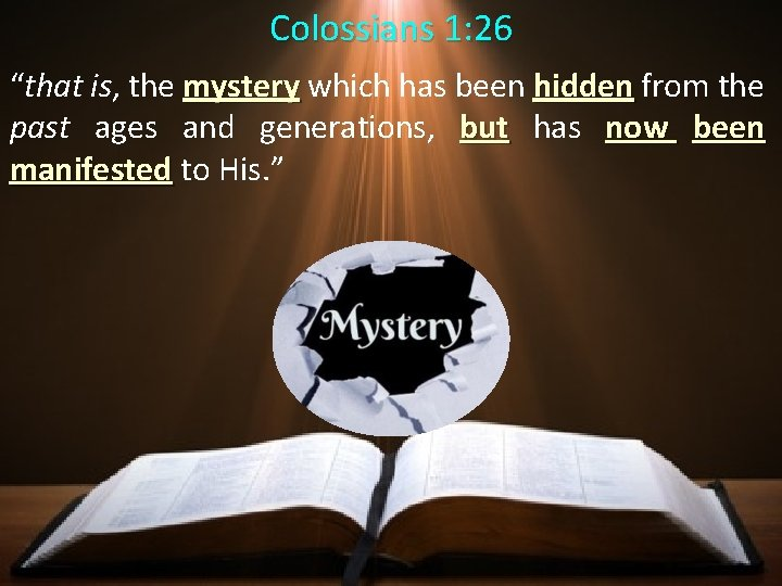 """Colossians 1: 26 """"that is, the mystery which has been hidden from the mystery"""
