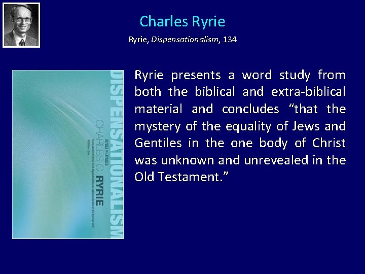 Charles Ryrie, Dispensationalism, 134 Ryrie presents a word study from both the biblical and