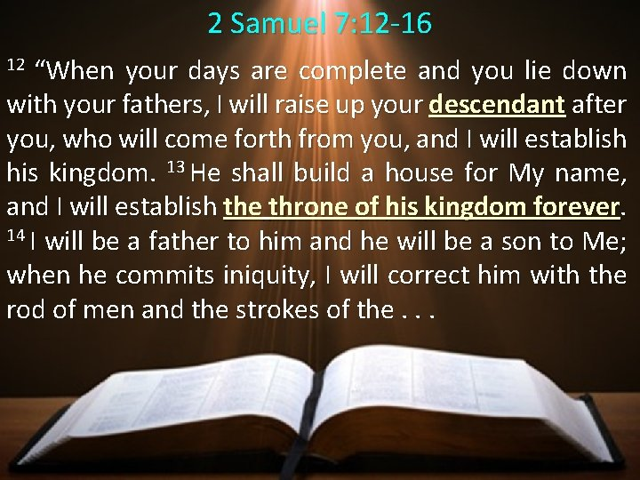 """2 Samuel 7: 12 -16 12 """"When your days are complete and you lie"""