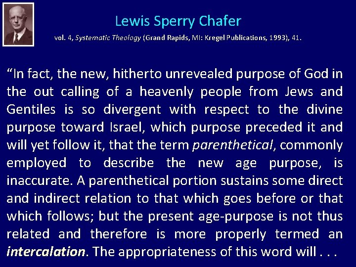 Lewis Sperry Chafer vol. 4, Systematic Theology (Grand Rapids, MI: Kregel Publications, 1993), 41.