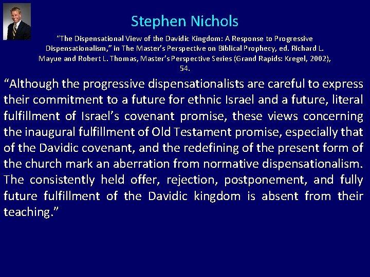 "Stephen Nichols ""The Dispensational View of the Davidic Kingdom: A Response to Progressive Dispensationalism,"