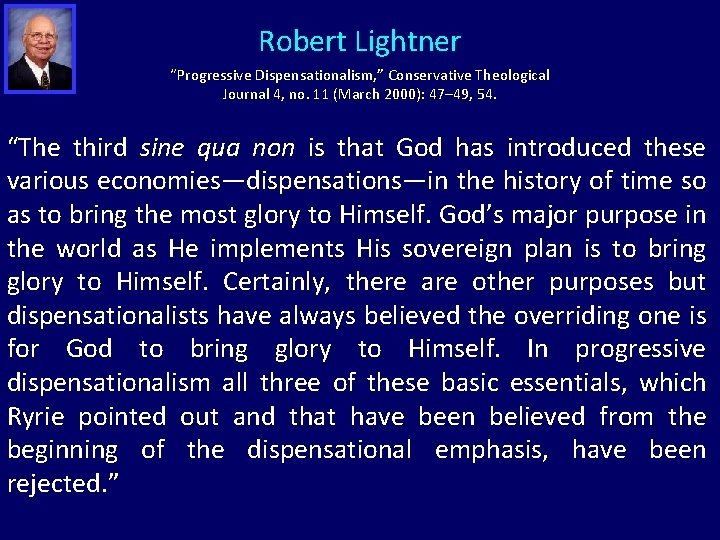 "Robert Lightner ""Progressive Dispensationalism, "" Conservative Theological Journal 4, no. 11 (March 2000): 47–"