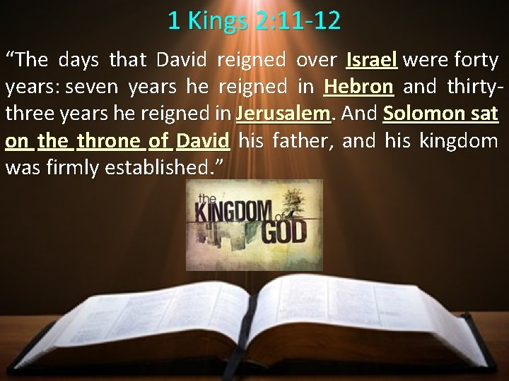 """1 Kings 2: 11 -12 """"The days that David reigned over Israel were forty"""