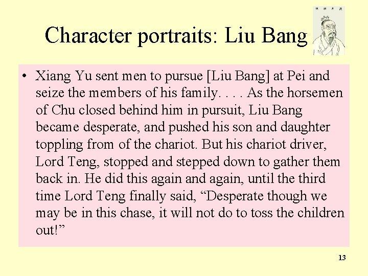 Character portraits: Liu Bang • Xiang Yu sent men to pursue [Liu Bang] at