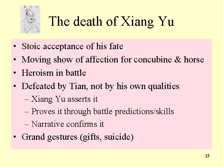 The death of Xiang Yu • • Stoic acceptance of his fate Moving show