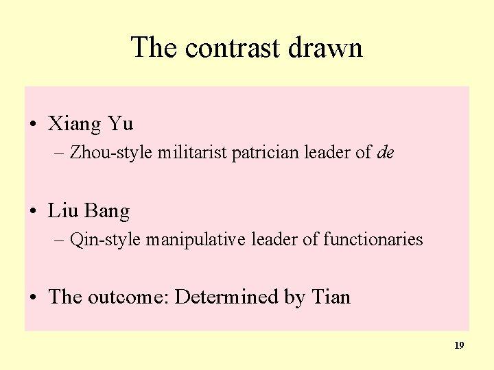 The contrast drawn • Xiang Yu – Zhou-style militarist patrician leader of de •