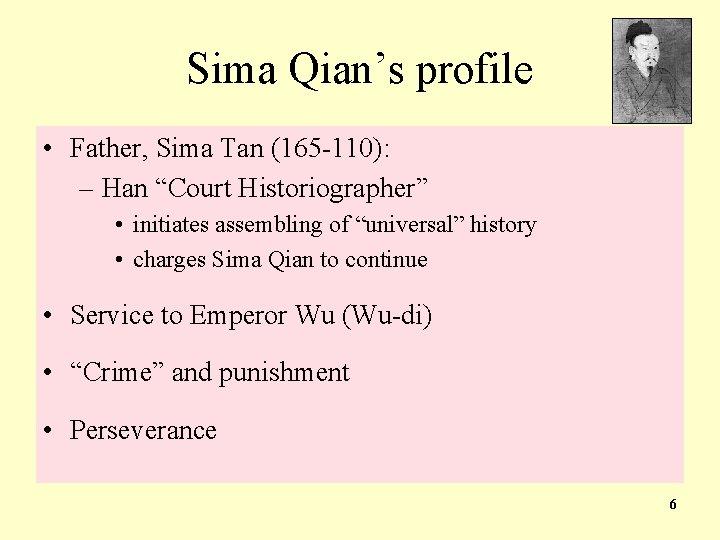 "Sima Qian's profile • Father, Sima Tan (165 -110): – Han ""Court Historiographer"" •"