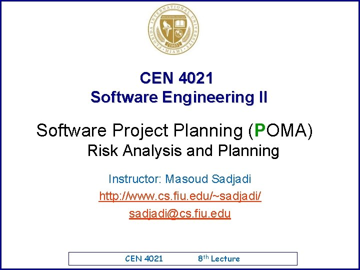 CEN 4021 Software Engineering II Software Project Planning (POMA) Risk Analysis and Planning Instructor: