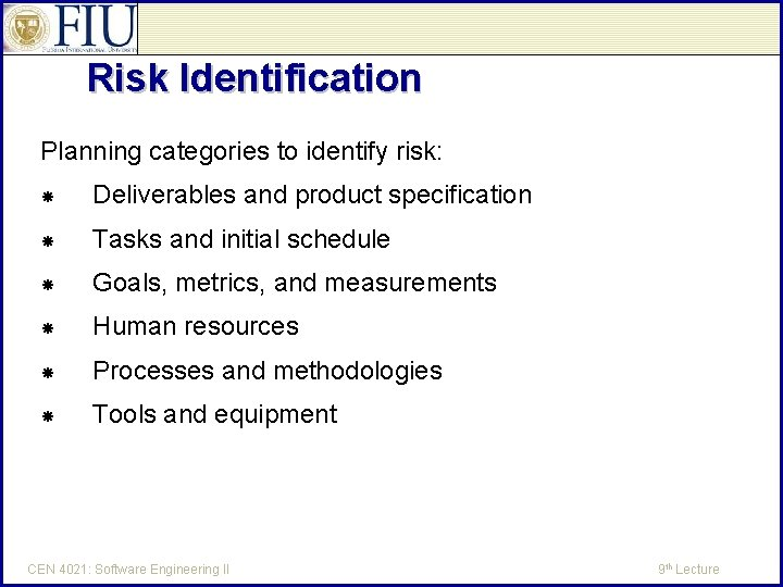 Risk Identification Planning categories to identify risk: Deliverables and product specification Tasks and initial