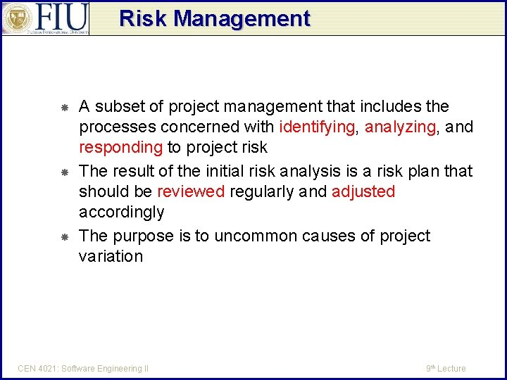 Risk Management A subset of project management that includes the processes concerned with identifying,