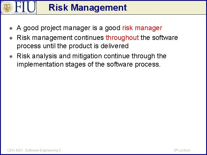 Risk Management A good project manager is a good risk manager Risk management continues