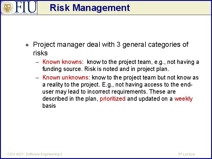 Risk Management Project manager deal with 3 general categories of risks – Known knowns: