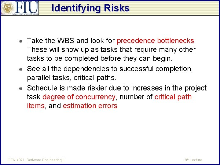 Identifying Risks Take the WBS and look for precedence bottlenecks. These will show up