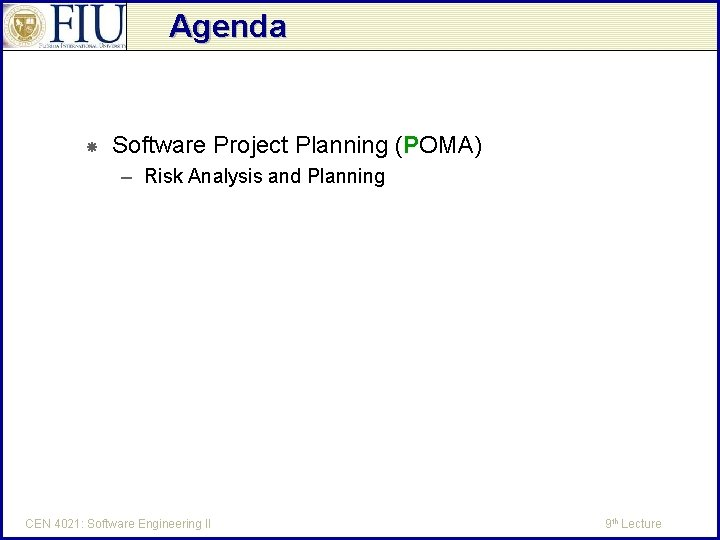 Agenda Software Project Planning (POMA) – Risk Analysis and Planning CEN 4021: Software Engineering