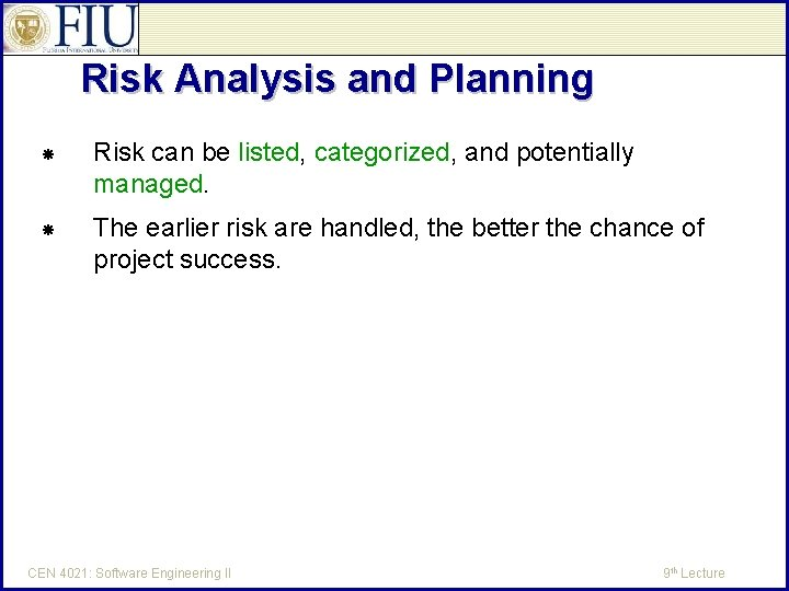 Risk Analysis and Planning Risk can be listed, categorized, and potentially managed. The earlier