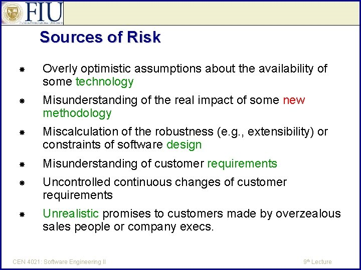 Sources of Risk Overly optimistic assumptions about the availability of some technology Misunderstanding of
