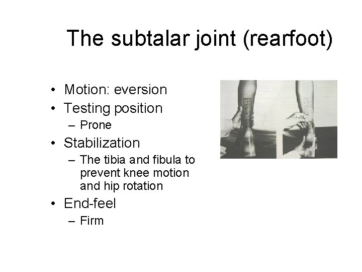 The subtalar joint (rearfoot) • Motion: eversion • Testing position – Prone • Stabilization