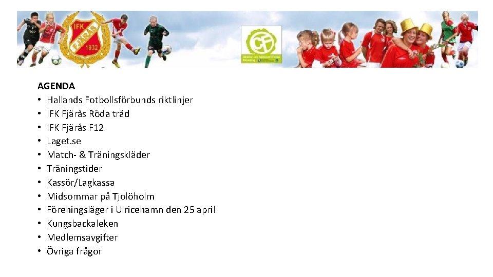 AGENDA • Hallands Fotbollsförbunds riktlinjer • IFK Fjärås Röda tråd • IFK Fjärås F