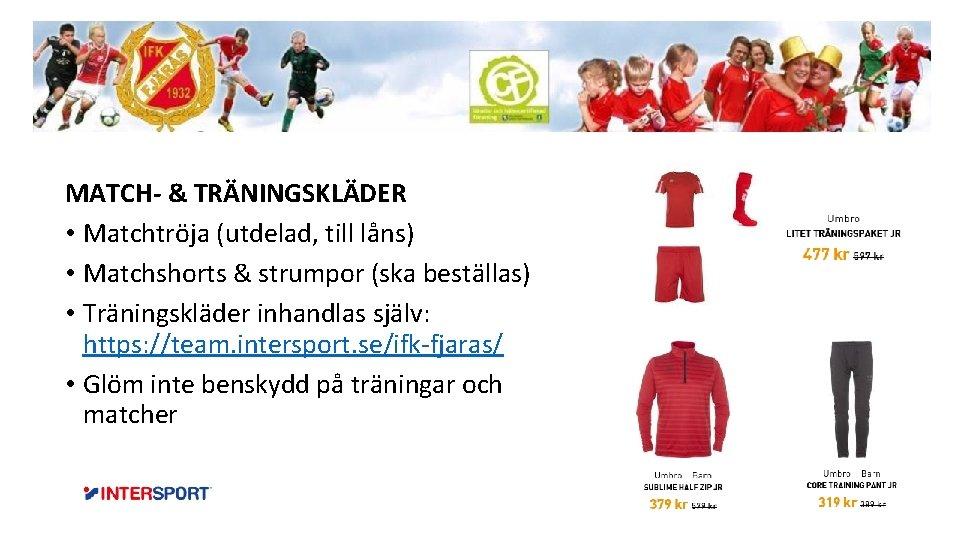 MATCH- & TRÄNINGSKLÄDER • Matchtröja (utdelad, till låns) • Matchshorts & strumpor (ska beställas)