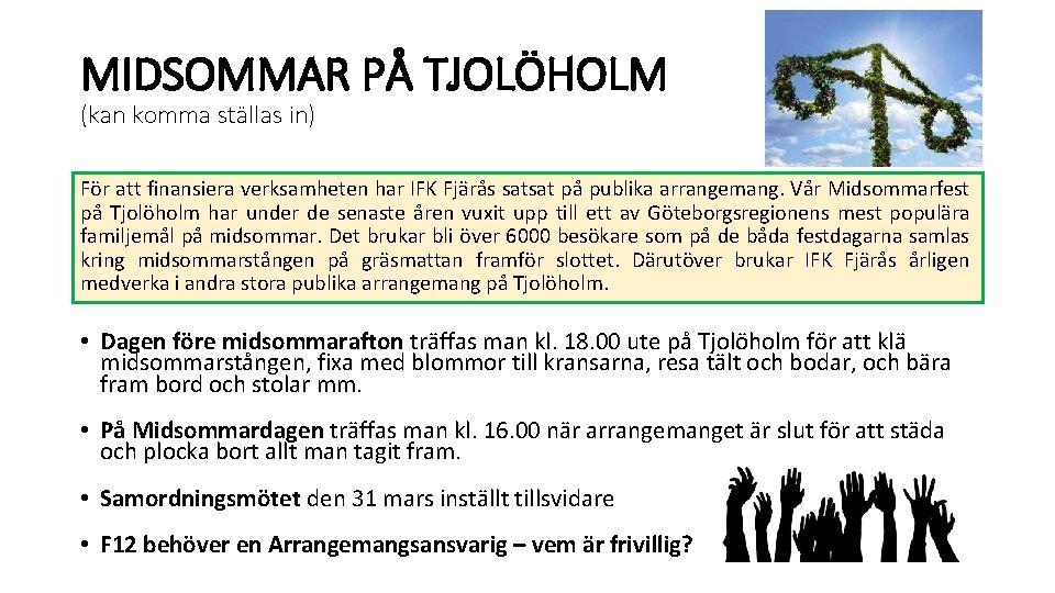 MIDSOMMAR PÅ TJOLÖHOLM (kan komma ställas in) För att finansiera verksamheten har IFK Fjärås