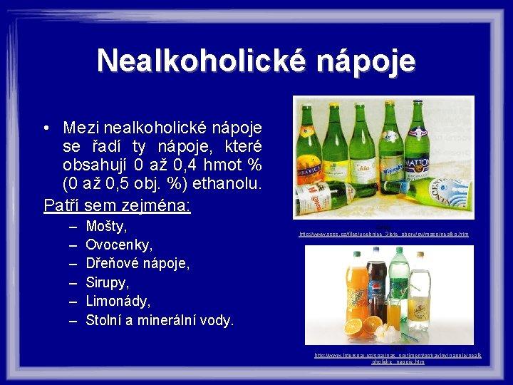 Nealkoholické nápoje • Mezi nealkoholické nápoje se řadí ty nápoje, které obsahují 0 až