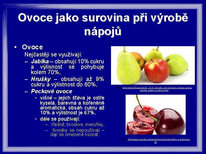 Ovoce jako surovina při výrobě nápojů • Ovoce Nejčastěji se využívají: – Jablka –