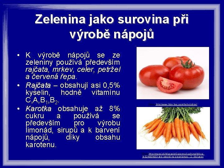 Zelenina jako surovina při výrobě nápojů • K výrobě nápojů se ze zeleniny používá