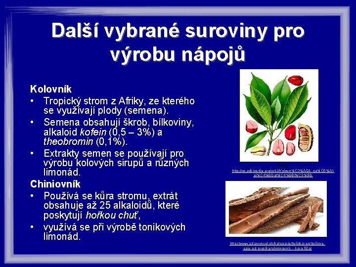 Další vybrané suroviny pro výrobu nápojů Kolovník • Tropický strom z Afriky, ze kterého