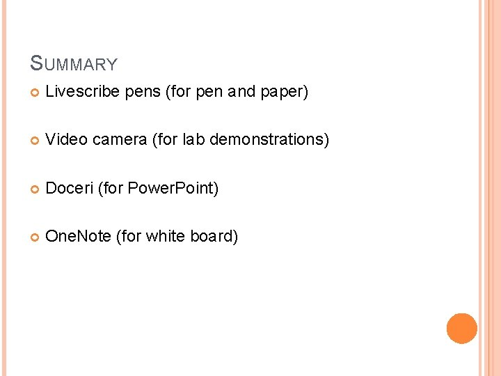 SUMMARY Livescribe pens (for pen and paper) Video camera (for lab demonstrations) Doceri (for