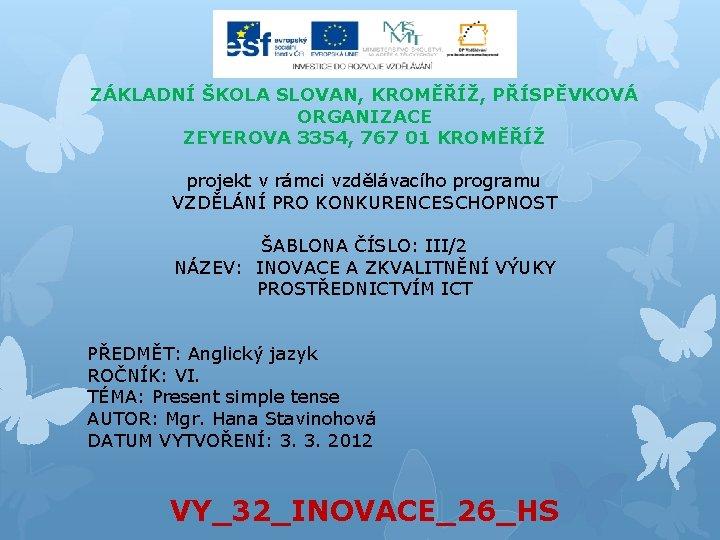 ZÁKLADNÍ ŠKOLA SLOVAN, KROMĚŘÍŽ, PŘÍSPĚVKOVÁ ORGANIZACE ZEYEROVA 3354, 767 01 KROMĚŘÍŽ projekt v rámci