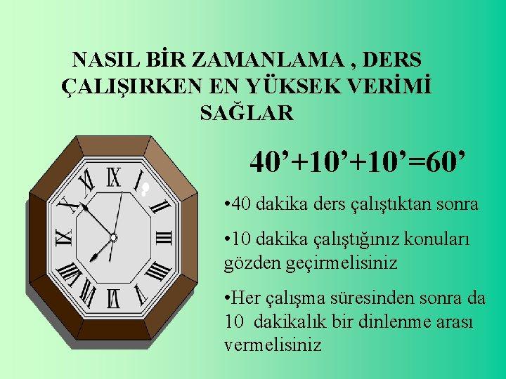 NASIL BİR ZAMANLAMA , DERS ÇALIŞIRKEN EN YÜKSEK VERİMİ SAĞLAR 40'+10'=60' • 40 dakika