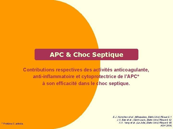 APC & Choc Septique Contributions respectives des activités anticoagulante, anti-inflammatoire et cytoprotectrice de l'APC*