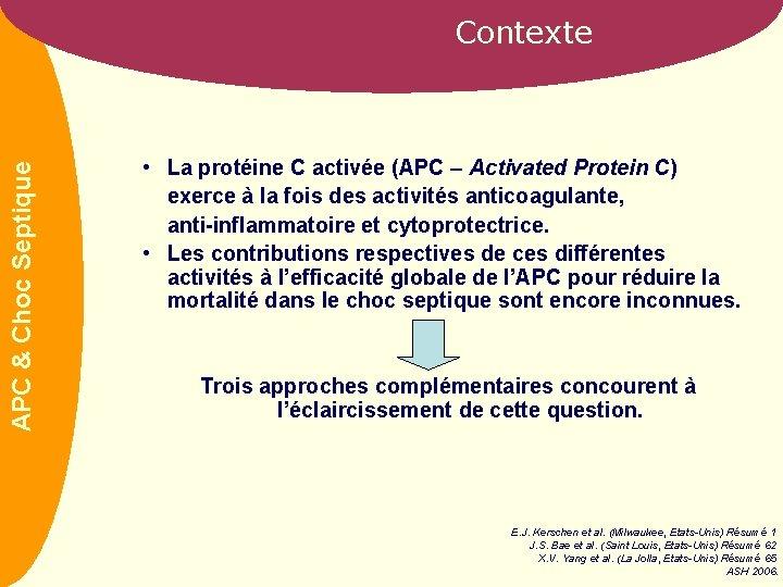 APC & Choc Septique Contexte • La protéine C activée (APC – Activated Protein