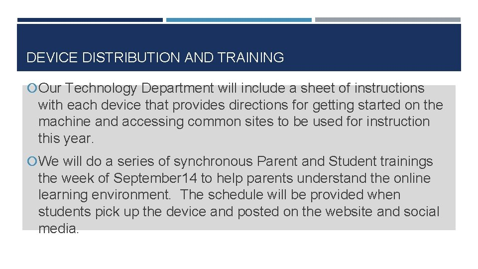 DEVICE DISTRIBUTION AND TRAINING Our Technology Department will include a sheet of instructions with